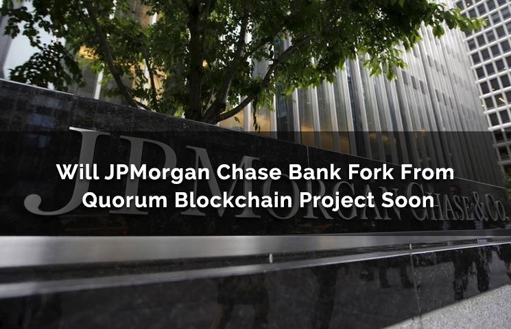 will jpmorgan chase bank fork from quorum blockchain project soon review