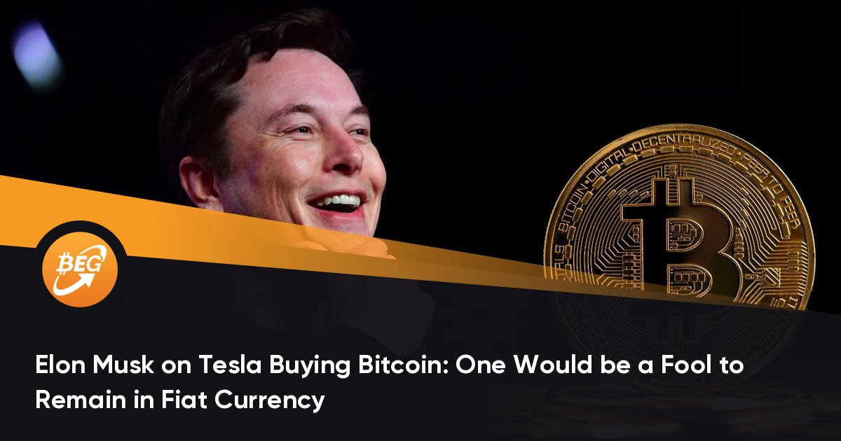 Elon Musk on Tesla Buying Bitcoin: One Would be a Fool to Remain in Fiat Currency