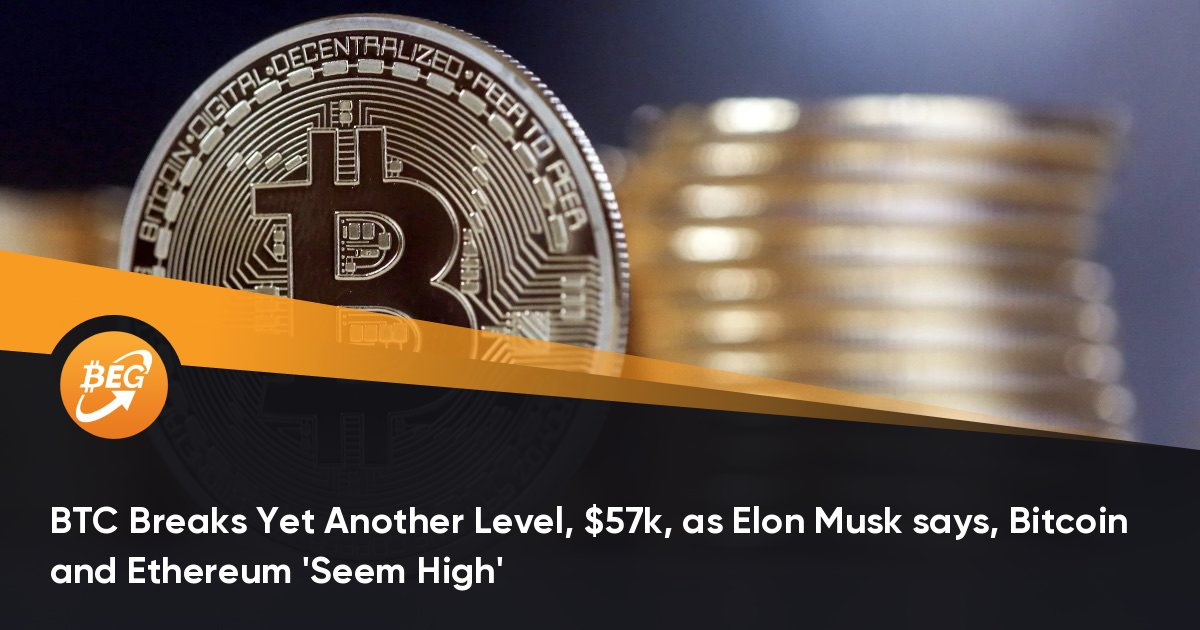 BTC Breaks Yet Another Level, k, as Elon Musk says, Bitcoin and Ethereum 'Seem High'