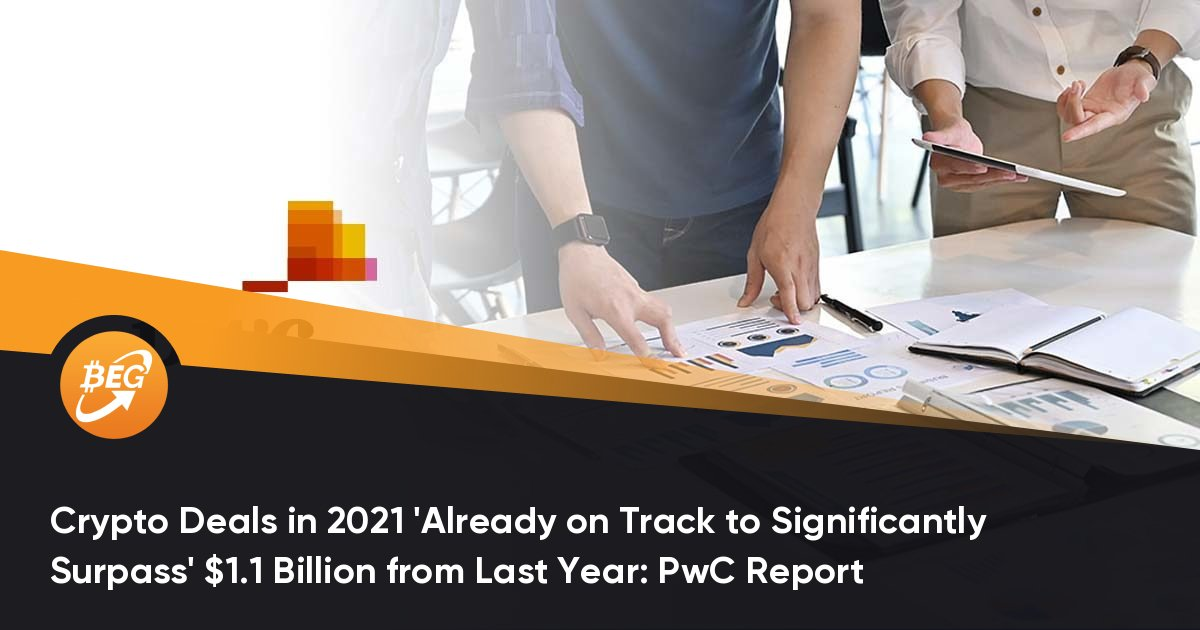 Crypto Deals in 2021 'Already on Track to Significantly Surpass' $1.1 Billion from Last Year: PwC Report