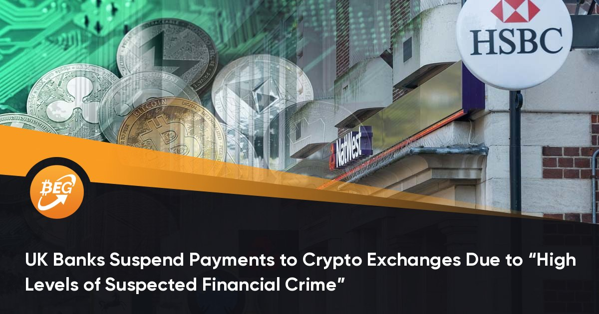 """UK Banks Suspend Payments to Crypto Exchanges Due to """"High Levels of Suspected Financial Crime"""""""
