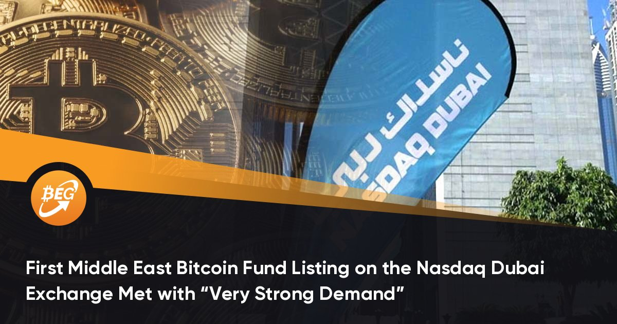 """First Middle East Bitcoin Fund Listing on the Nasdaq Dubai Exchange Met with """"Very Strong Demand"""""""