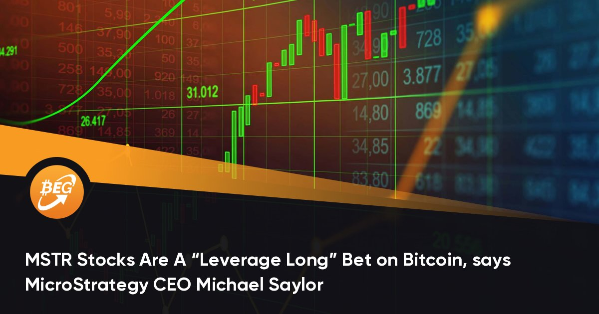"""MSTR Stocks Are A """"Leverage Long"""" Bet on Bitcoin, says MicroStrategy CEO Michael Saylor"""