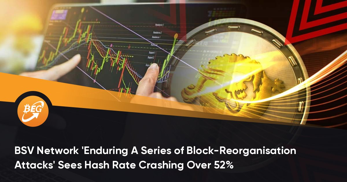 BSV Network 'Enduring A Series of Block-Reorganisation Attacks' Sees Hash Rate Crashing Over 52%
