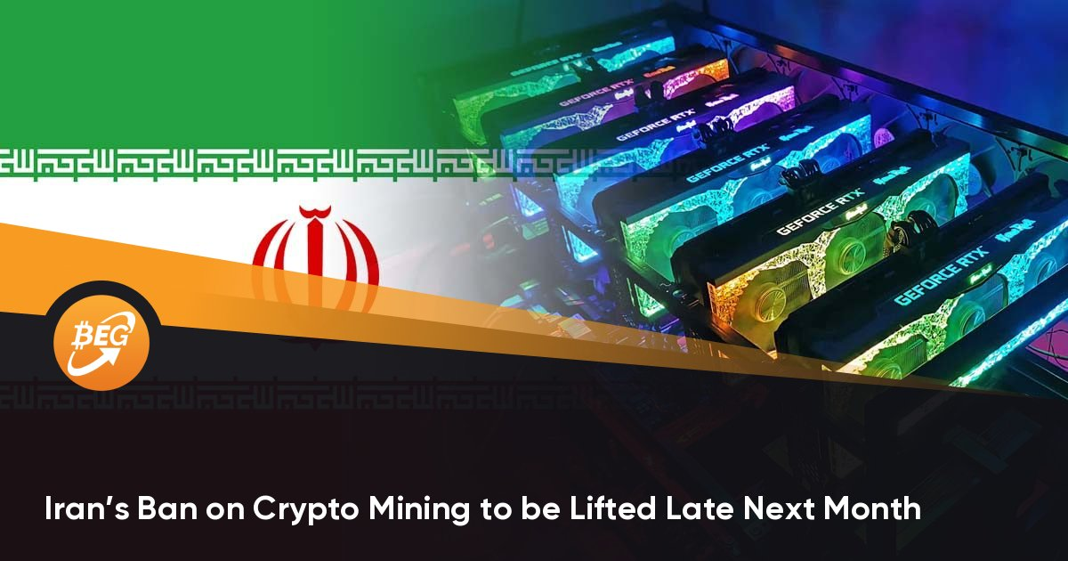 Iran's Ban on Crypto Mining to be Lifted Late Next Month